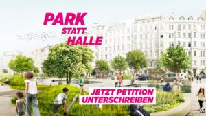 Eine Visualisierung zeigt, wie der Naschmarkt-Parkplatz begrünt werden könnte. Text:Park statt Halle! Jetzt Petition unterschreiben